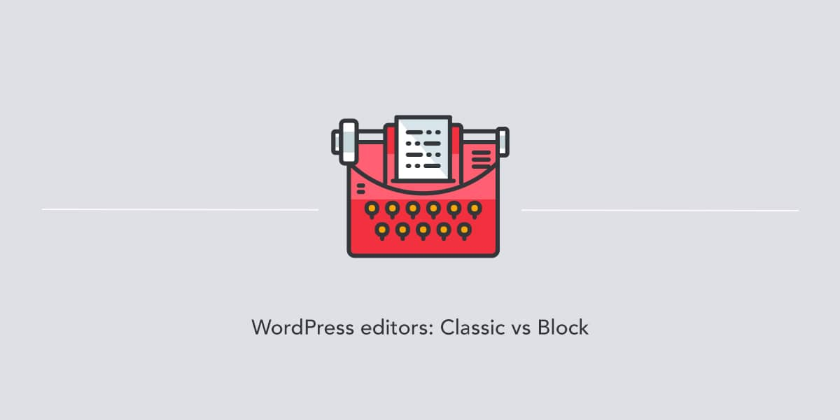 Preview of WordPress editors: Classic and Gutenberg