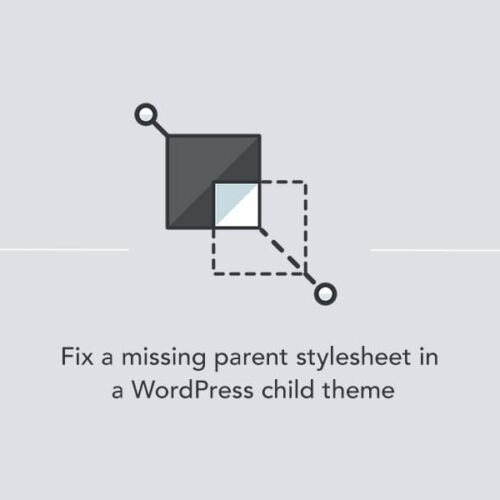Fixing a missing parent stylesheet in a WordPress child theme